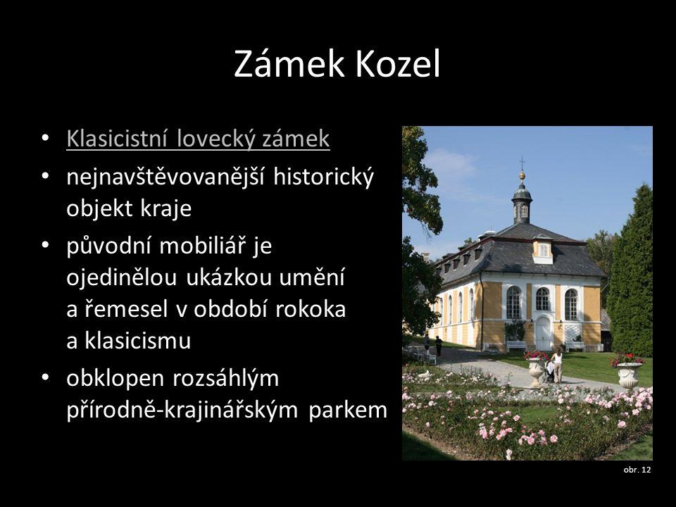 Zámek Kozel Klasicistní lovecký zámek nejnavštěvovanější historický objekt kraje původní mobiliář je ojedinělou ukázkou umění a řemesel v období rokok