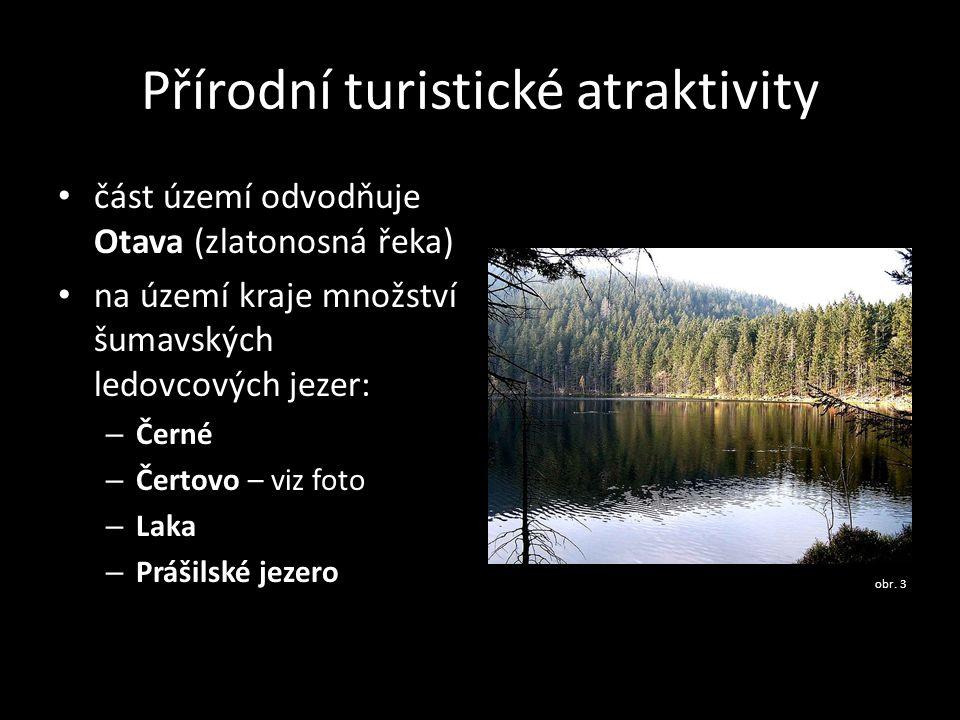 Přírodní turistické atraktivity část území odvodňuje Otava (zlatonosná řeka) na území kraje množství šumavských ledovcových jezer: – Černé – Čertovo –