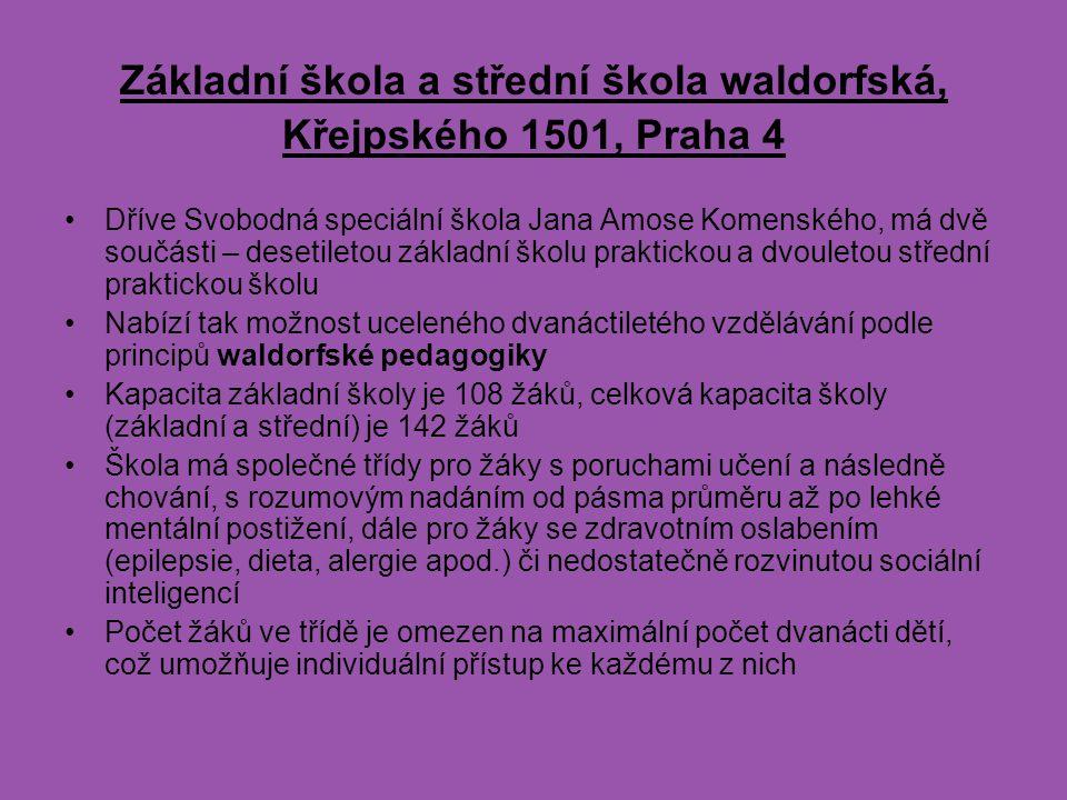 Základní škola a střední škola waldorfská, Křejpského 1501, Praha 4 Dříve Svobodná speciální škola Jana Amose Komenského, má dvě součásti – desetileto