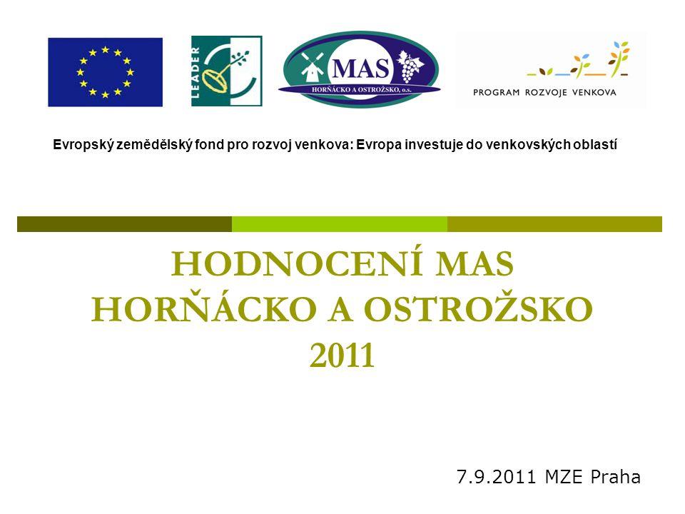 HODNOCENÍ MAS HORŇÁCKO A OSTROŽSKO 2011 7.9.2011 MZE Praha Evropský zemědělský fond pro rozvoj venkova: Evropa investuje do venkovských oblastí