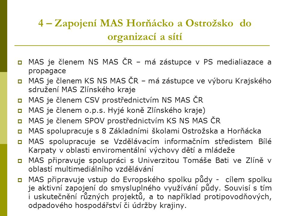 4 – Zapojení MAS Horňácko a Ostrožsko do organizací a sítí  MAS je členem NS MAS ČR – má zástupce v PS medialiazace a propagace  MAS je členem KS NS