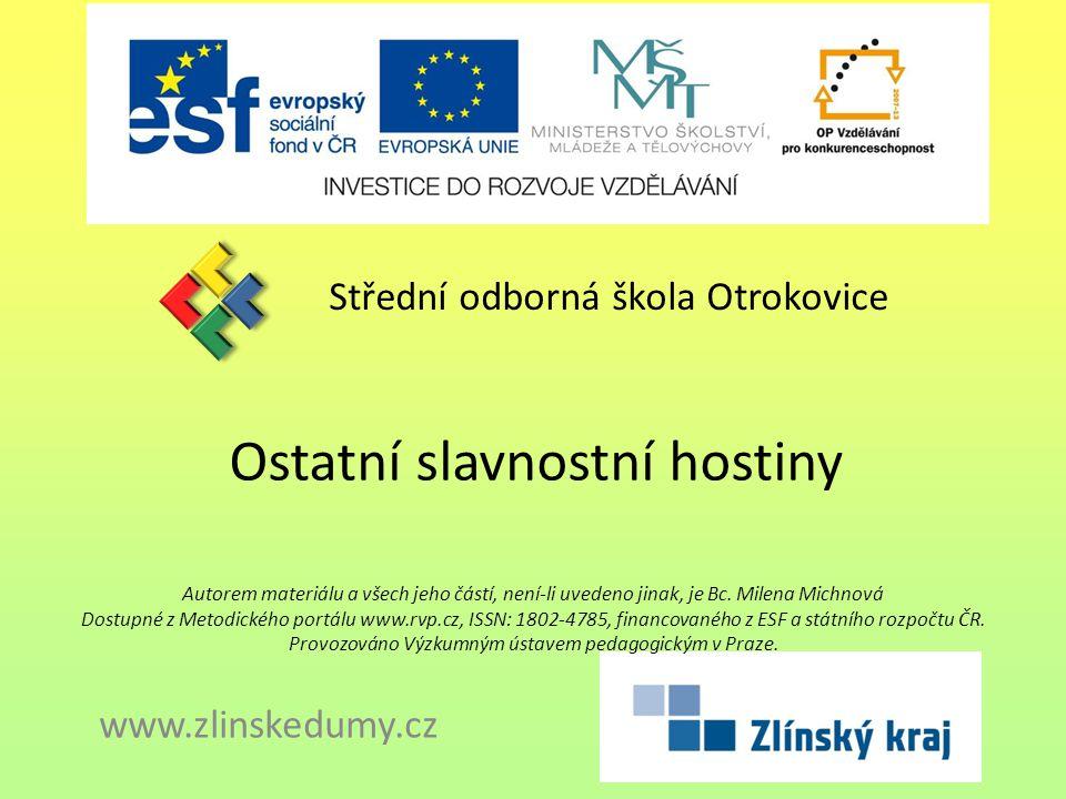 Ostatní slavnostní hostiny Střední odborná škola Otrokovice www.zlinskedumy.cz Autorem materiálu a všech jeho částí, není-li uvedeno jinak, je Bc.