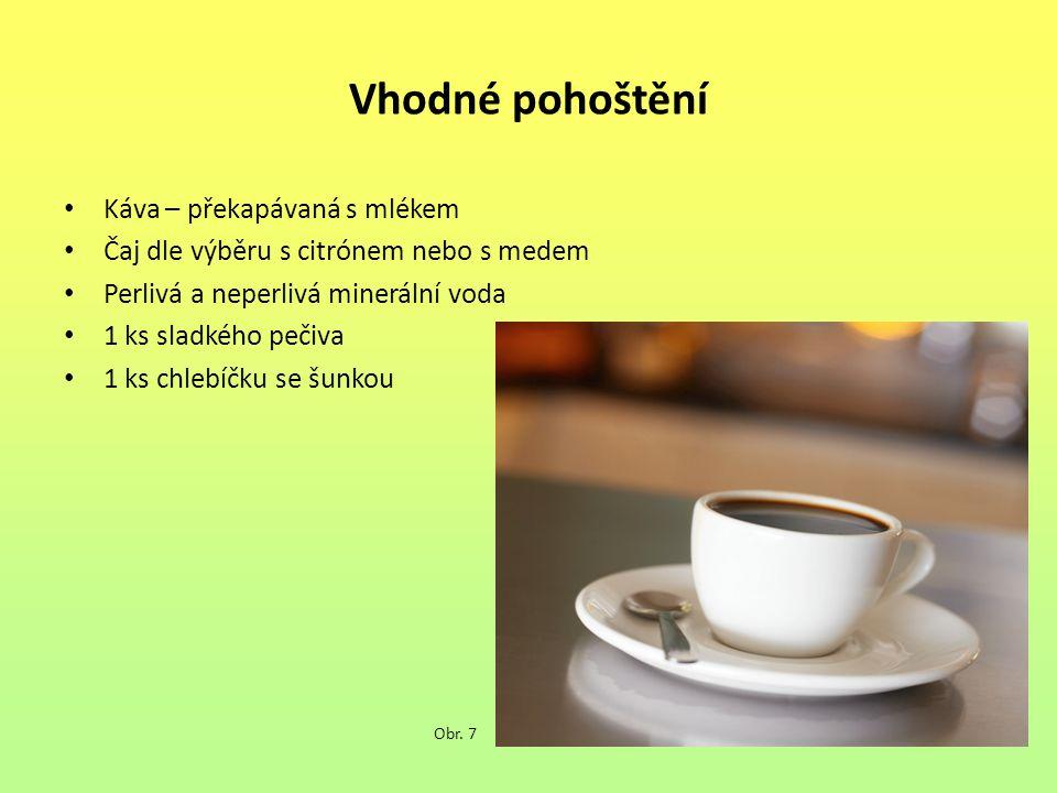 Vhodné pohoštění Káva – překapávaná s mlékem Čaj dle výběru s citrónem nebo s medem Perlivá a neperlivá minerální voda 1 ks sladkého pečiva 1 ks chlebíčku se šunkou Obr.