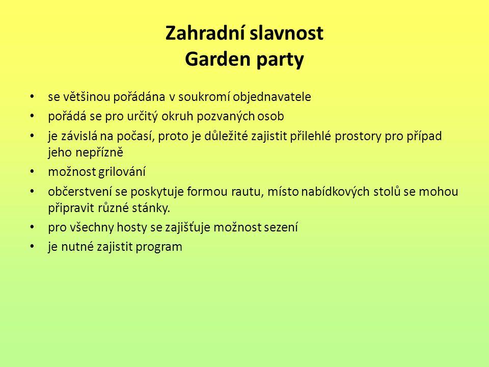 Zahradní slavnost Garden party se většinou pořádána v soukromí objednavatele pořádá se pro určitý okruh pozvaných osob je závislá na počasí, proto je důležité zajistit přilehlé prostory pro případ jeho nepřízně možnost grilování občerstvení se poskytuje formou rautu, místo nabídkových stolů se mohou připravit různé stánky.