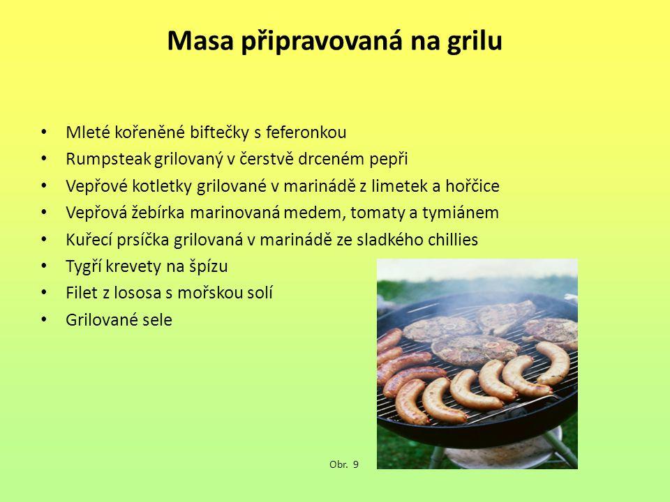 Masa připravovaná na grilu Mleté kořeněné biftečky s feferonkou Rumpsteak grilovaný v čerstvě drceném pepři Vepřové kotletky grilované v marinádě z limetek a hořčice Vepřová žebírka marinovaná medem, tomaty a tymiánem Kuřecí prsíčka grilovaná v marinádě ze sladkého chillies Tygří krevety na špízu Filet z lososa s mořskou solí Grilované sele Obr.