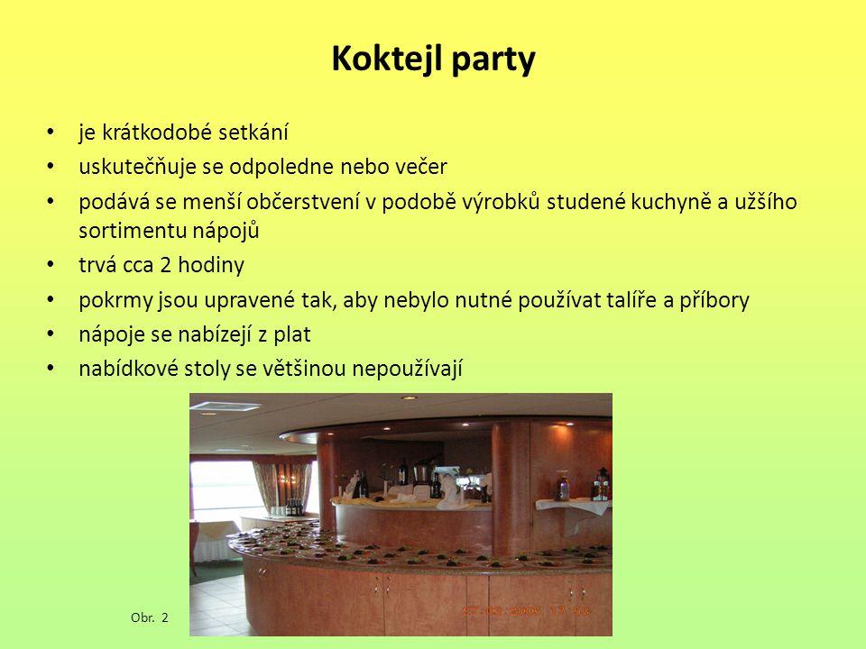 Koktejl party je krátkodobé setkání uskutečňuje se odpoledne nebo večer podává se menší občerstvení v podobě výrobků studené kuchyně a užšího sortimentu nápojů trvá cca 2 hodiny pokrmy jsou upravené tak, aby nebylo nutné používat talíře a příbory nápoje se nabízejí z plat nabídkové stoly se většinou nepoužívají Obr.