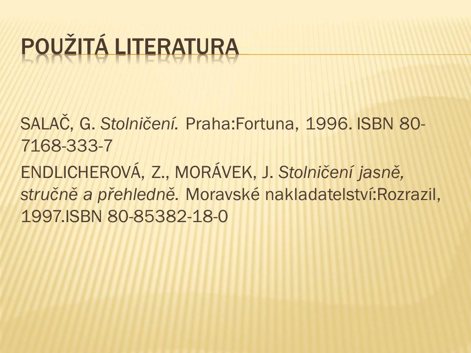 SALAČ, G.Stolničení. Praha:Fortuna, 1996. ISBN 80- 7168-333-7 ENDLICHEROVÁ, Z., MORÁVEK, J.