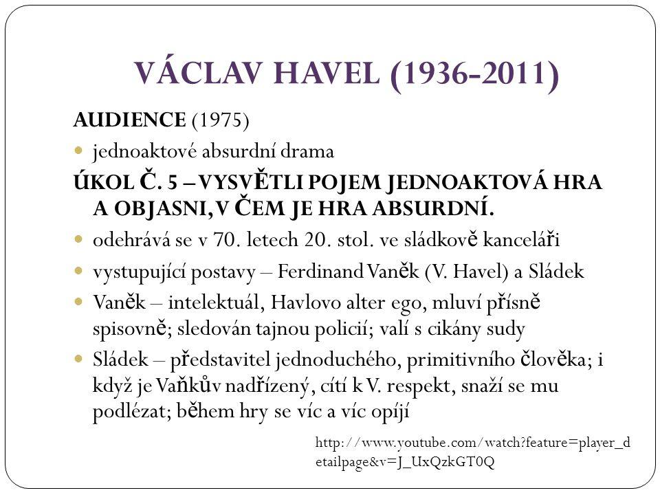 VÁCLAV HAVEL (1936-2011) zápletka – Sládek se snaží p ř esv ě d č it V., aby psal na sebe zprávy a udání – úto č í na V.
