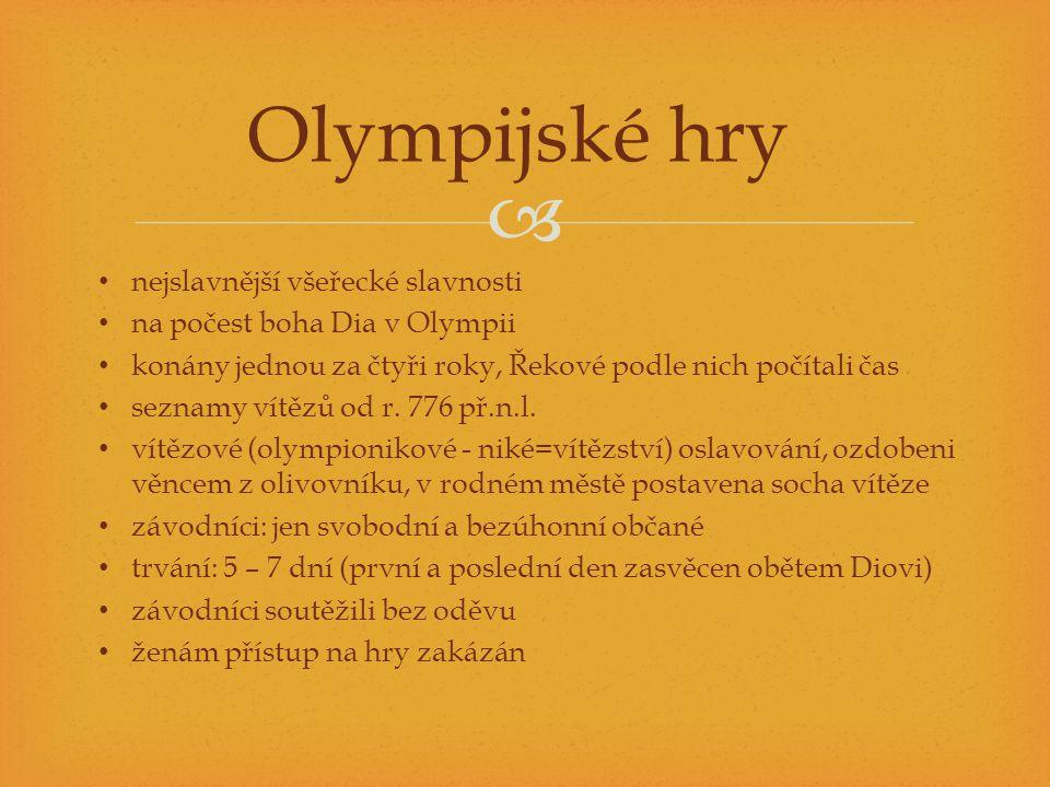  nejslavnější všeřecké slavnosti na počest boha Dia v Olympii konány jednou za čtyři roky, Řekové podle nich počítali čas seznamy vítězů od r. 776 př