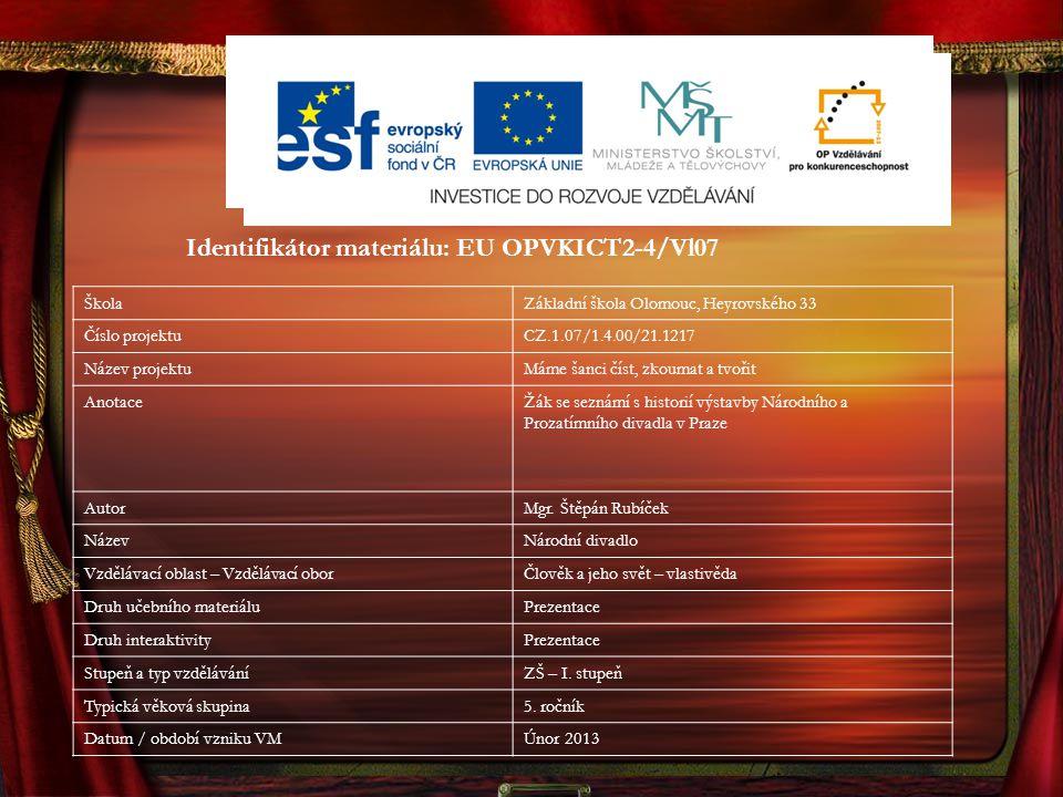 Identifikátor materiálu: EU OPVKICT2-4/Vl07 ŠkolaZákladní škola Olomouc, Heyrovského 33 Číslo projektuCZ.1.07/1.4.00/21.1217 Název projektuMáme šanci