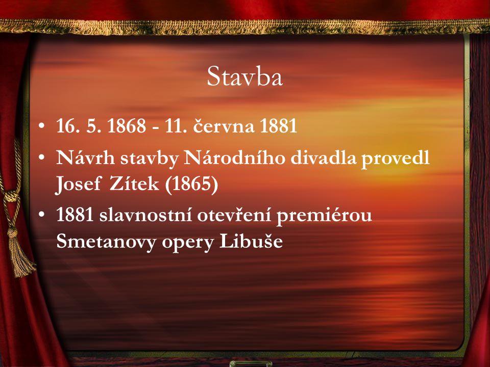 Stavba 16. 5. 1868 - 11. června 1881 Návrh stavby Národního divadla provedl Josef Zítek (1865) 1881 slavnostní otevření premiérou Smetanovy opery Libu