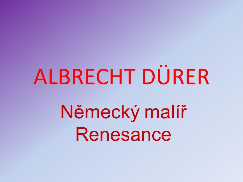 ALBRECHT DÜRER Německý malíř Renesance