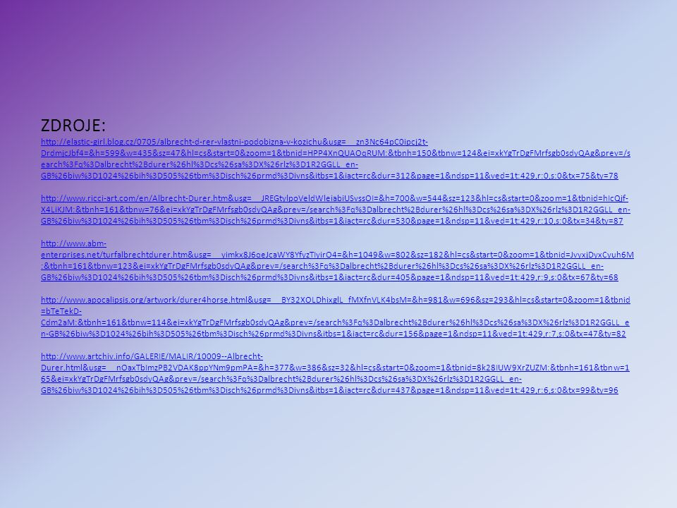 ZDROJE: http://elastic-girl.blog.cz/0705/albrecht-d-rer-vlastni-podobizna-v-kozichu&usg=__zn3Nc64pC0ipcj2t- DrdmjcJbf4=&h=599&w=435&sz=47&hl=cs&start=