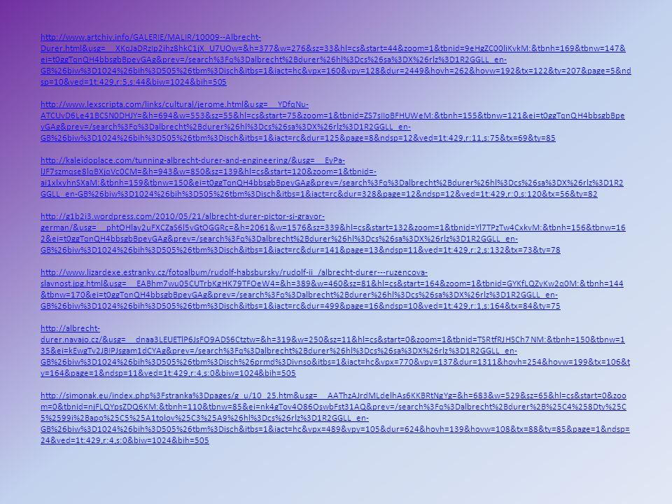 http://www.artchiv.info/GALERIE/MALIR/10009--Albrecht- Durer.html&usg=__XKqJaDRzIp2ihz8hkC1jX_U7UOw=&h=377&w=276&sz=33&hl=cs&start=44&zoom=1&tbnid=9eH