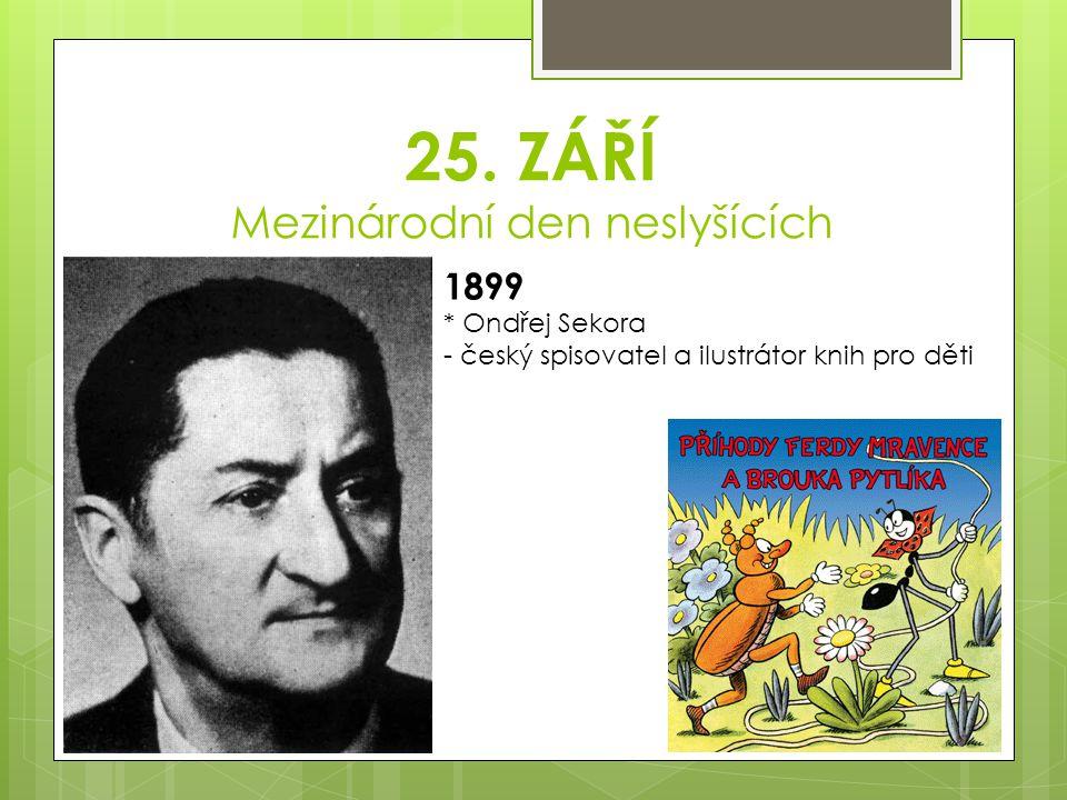 25. ZÁŘÍ Mezinárodní den neslyšících 1899 * Ondřej Sekora - český spisovatel a ilustrátor knih pro děti