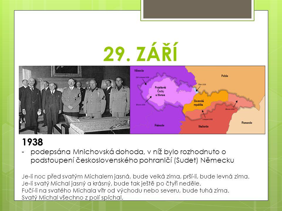 29. ZÁŘÍ 1938 -podepsána Mnichovská dohoda, v níž bylo rozhodnuto o podstoupení československého pohraničí (Sudet) Německu Je-li noc před svatým Micha