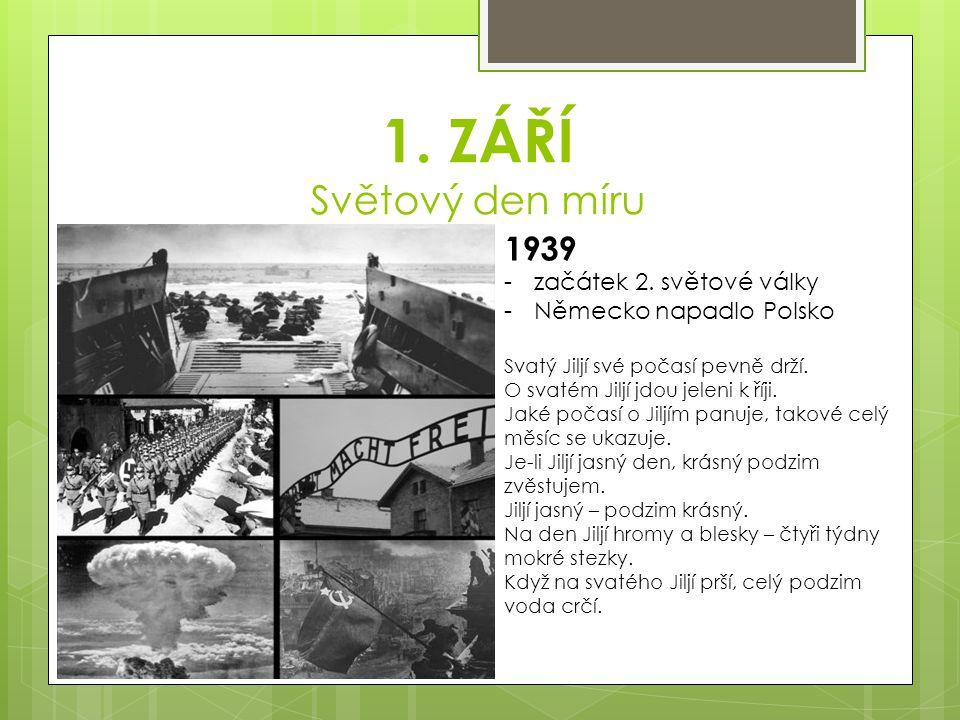 1. ZÁŘÍ Světový den míru 1939 -začátek 2. světové války -Německo napadlo Polsko Svatý Jiljí své počasí pevně drží. O svatém Jiljí jdou jeleni k říji.