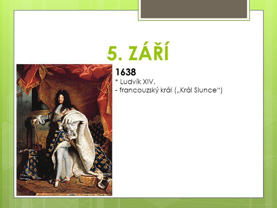 """5. ZÁŘÍ 1638 * Ludvík XIV. - francouzský král (""""Král Slunce"""")"""