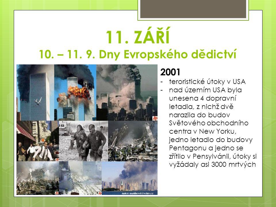 11. ZÁŘÍ 10. – 11. 9. Dny Evropského dědictví 2001 -teroristické útoky v USA -nad územím USA byla unesena 4 dopravní letadla, z nichž dvě narazila do
