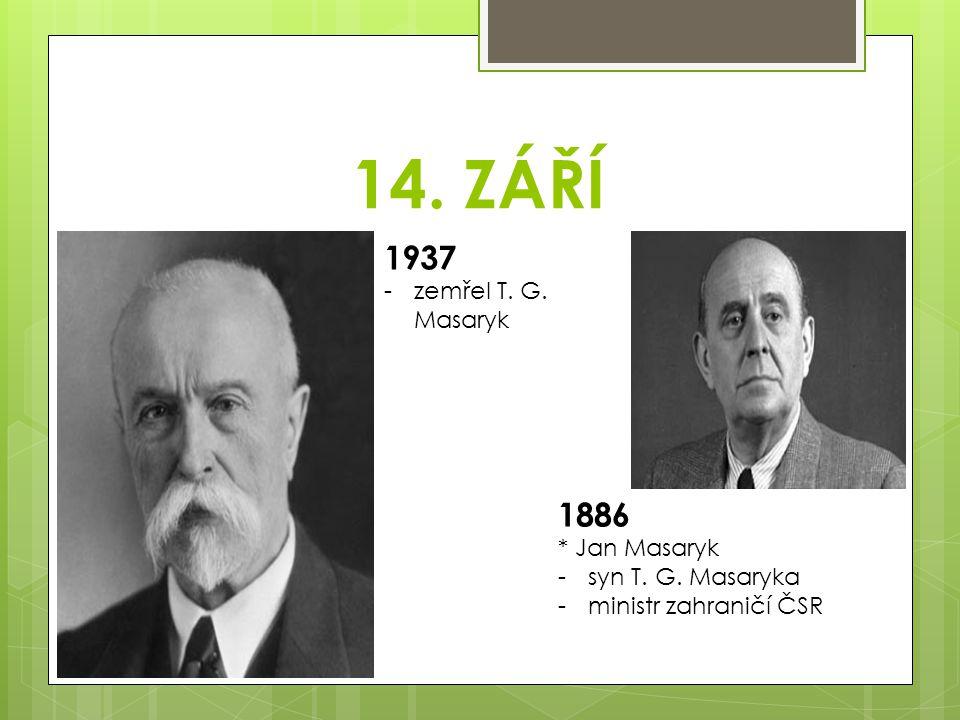 14. ZÁŘÍ 1937 -zemřel T. G. Masaryk 1886 * Jan Masaryk -syn T. G. Masaryka -ministr zahraničí ČSR