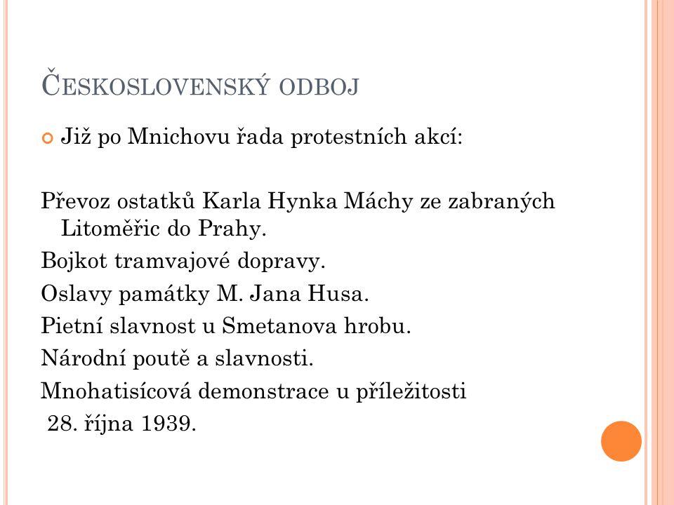 Č ESKOSLOVENSKÝ ODBOJ Již po Mnichovu řada protestních akcí: Převoz ostatků Karla Hynka Máchy ze zabraných Litoměřic do Prahy.