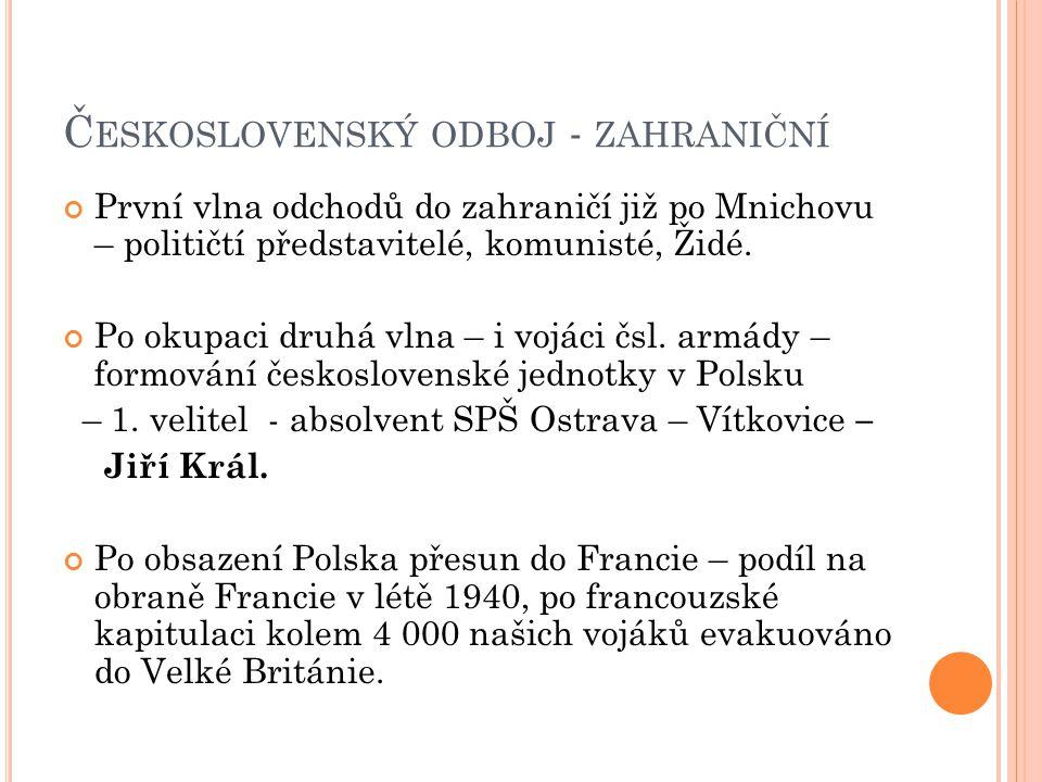 Č ESKOSLOVENSKÝ ODBOJ - ZAHRANIČNÍ První vlna odchodů do zahraničí již po Mnichovu – političtí představitelé, komunisté, Židé.