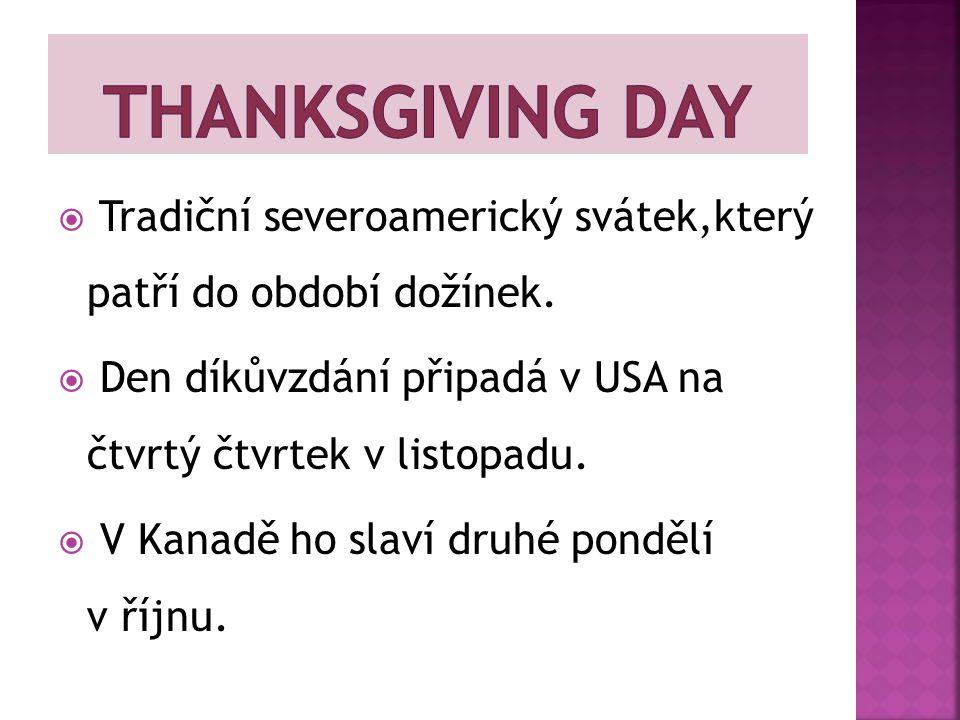  Tradiční severoamerický svátek,který patří do období dožínek.  Den díkůvzdání připadá v USA na čtvrtý čtvrtek v listopadu.  V Kanadě ho slaví druh