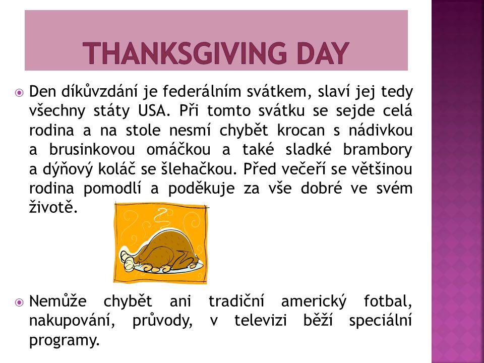  Den díkůvzdání je federálním svátkem, slaví jej tedy všechny státy USA. Při tomto svátku se sejde celá rodina a na stole nesmí chybět krocan s nádiv