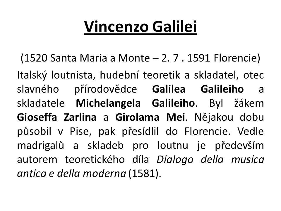 Vincenzo Galilei (1520 Santa Maria a Monte – 2. 7. 1591 Florencie) Italský loutnista, hudební teoretik a skladatel, otec slavného přírodovědce Galilea