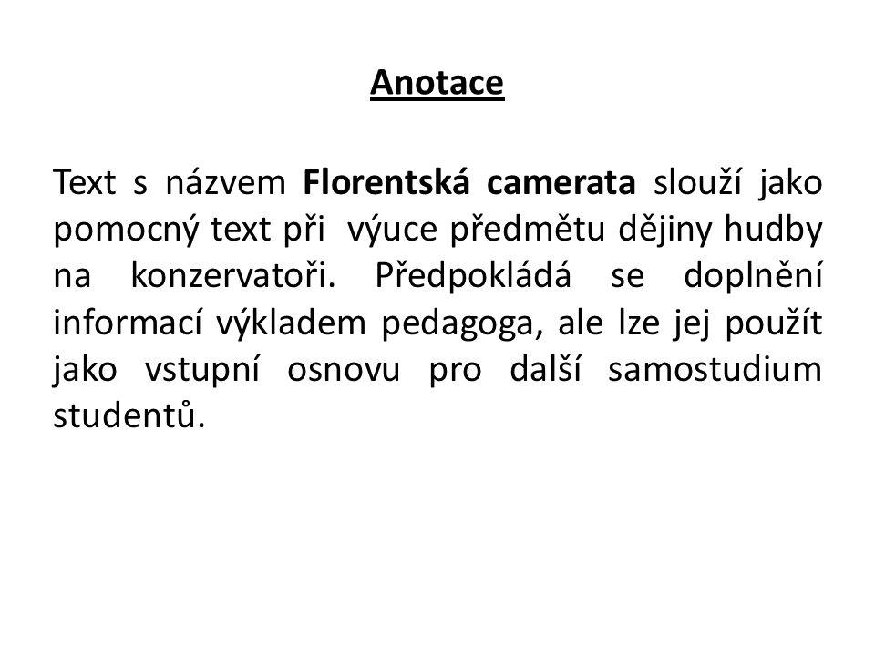 Anotace Text s názvem Florentská camerata slouží jako pomocný text při výuce předmětu dějiny hudby na konzervatoři. Předpokládá se doplnění informací