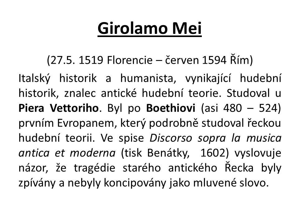 Girolamo Mei (27.5. 1519 Florencie – červen 1594 Řím) Italský historik a humanista, vynikající hudební historik, znalec antické hudební teorie. Studov