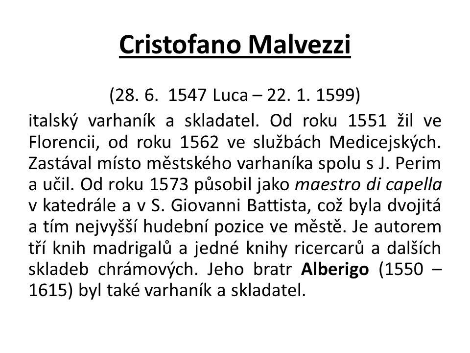 Cristofano Malvezzi (28. 6. 1547 Luca – 22. 1. 1599) italský varhaník a skladatel. Od roku 1551 žil ve Florencii, od roku 1562 ve službách Medicejskýc