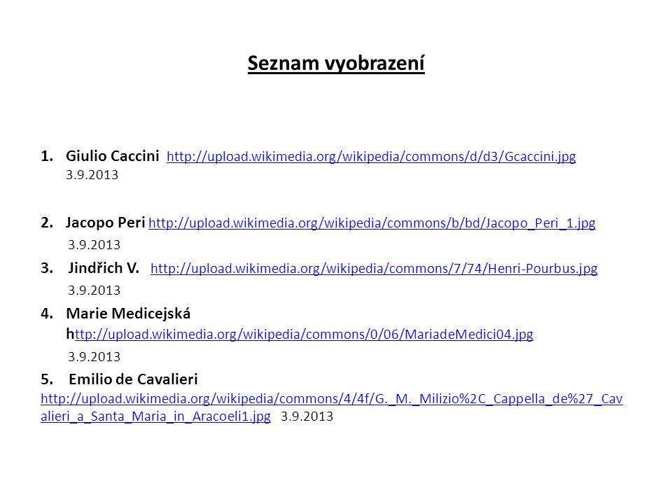 Seznam vyobrazení 1.Giulio Caccini http://upload.wikimedia.org/wikipedia/commons/d/d3/Gcaccini.jpg 3.9.2013 http://upload.wikimedia.org/wikipedia/comm