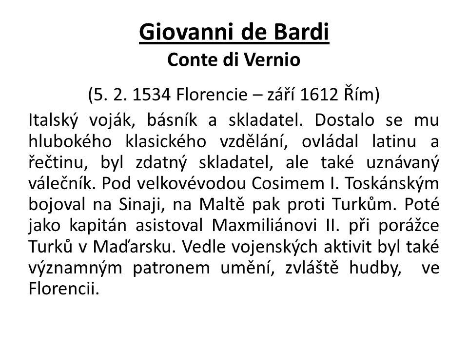Giovanni de Bardi Conte di Vernio (5. 2. 1534 Florencie – září 1612 Řím) Italský voják, básník a skladatel. Dostalo se mu hlubokého klasického vzdělán