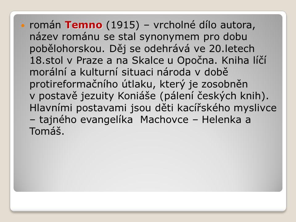Temno román Temno (1915) – vrcholné dílo autora, název románu se stal synonymem pro dobu pobělohorskou.