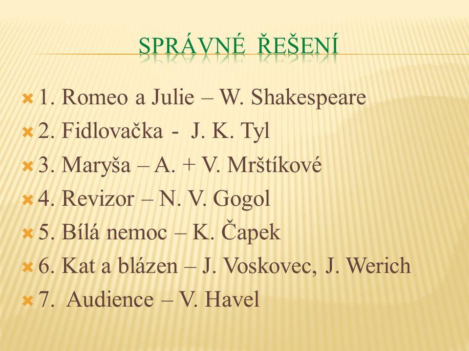  1. Romeo a Julie – W. Shakespeare  2. Fidlovačka - J.