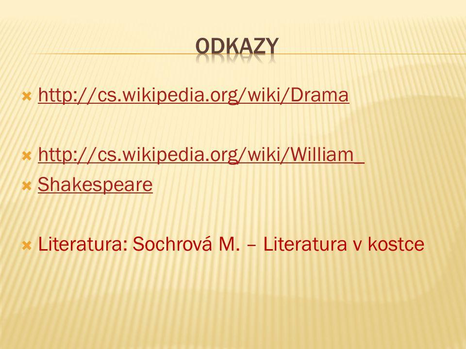  http://cs.wikipedia.org/wiki/Drama http://cs.wikipedia.org/wiki/Drama  http://cs.wikipedia.org/wiki/William_ http://cs.wikipedia.org/wiki/William_  Shakespeare Shakespeare  Literatura: Sochrová M.