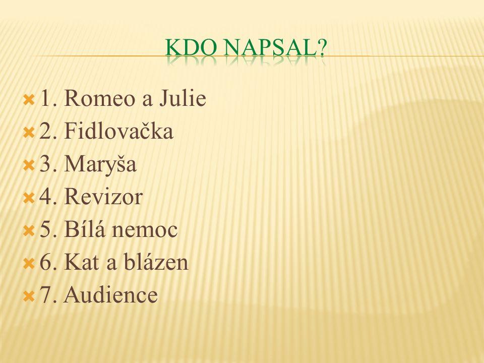  1.Romeo a Julie – W. Shakespeare  2. Fidlovačka - J.