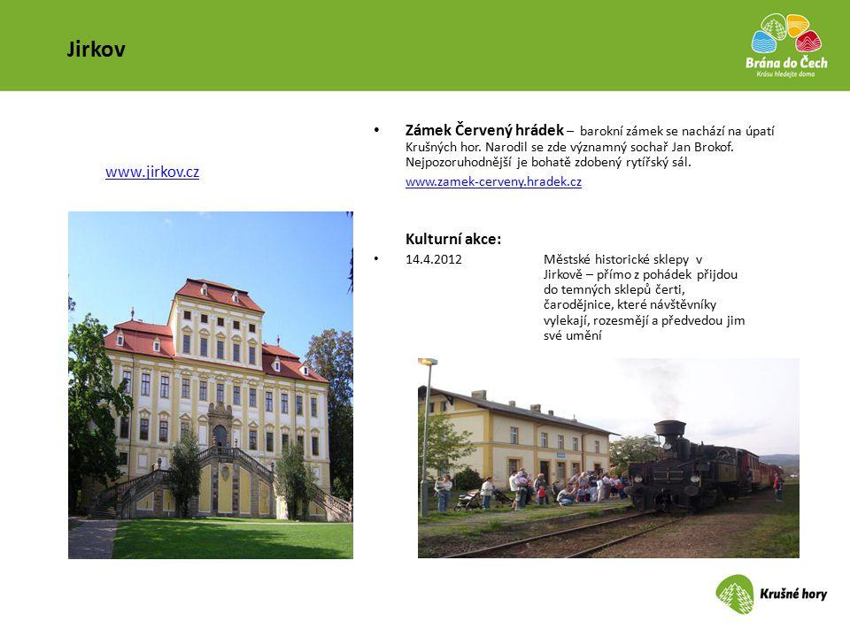 Jirkov Zámek Červený hrádek – barokní zámek se nachází na úpatí Krušných hor. Narodil se zde významný sochař Jan Brokof. Nejpozoruhodnější je bohatě z