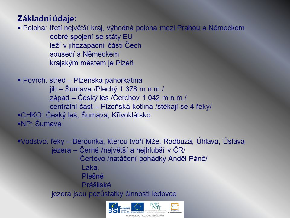 Základní údaje:  Poloha: třetí největší kraj, výhodná poloha mezi Prahou a Německem dobré spojení se státy EU leží v jihozápadní části Čech sousedí s
