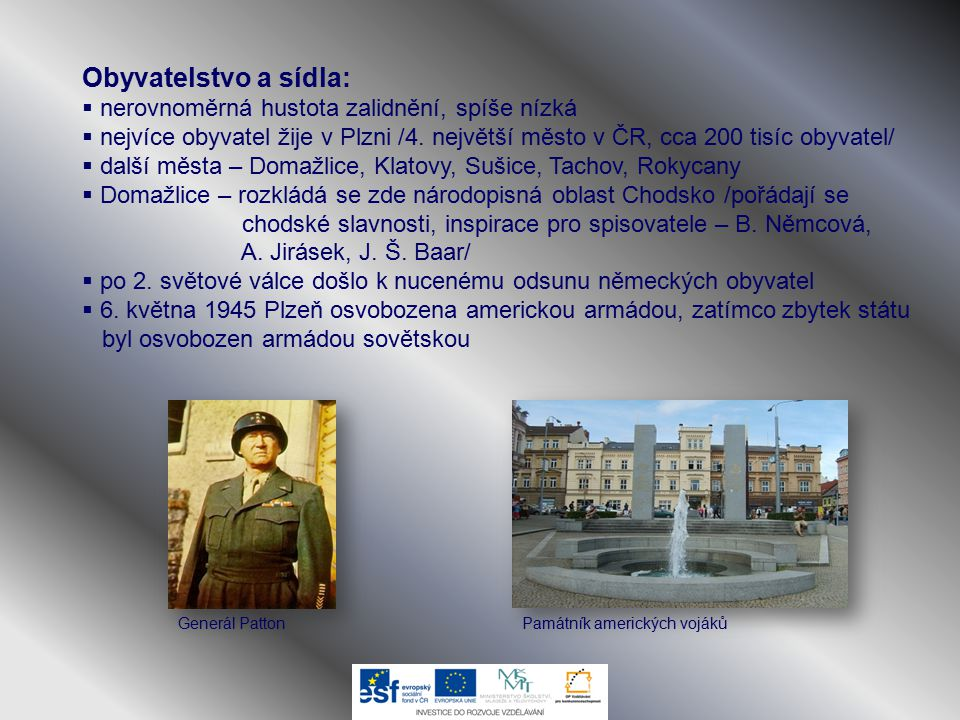 Obyvatelstvo a sídla:  nerovnoměrná hustota zalidnění, spíše nízká  nejvíce obyvatel žije v Plzni /4. největší město v ČR, cca 200 tisíc obyvatel/ 