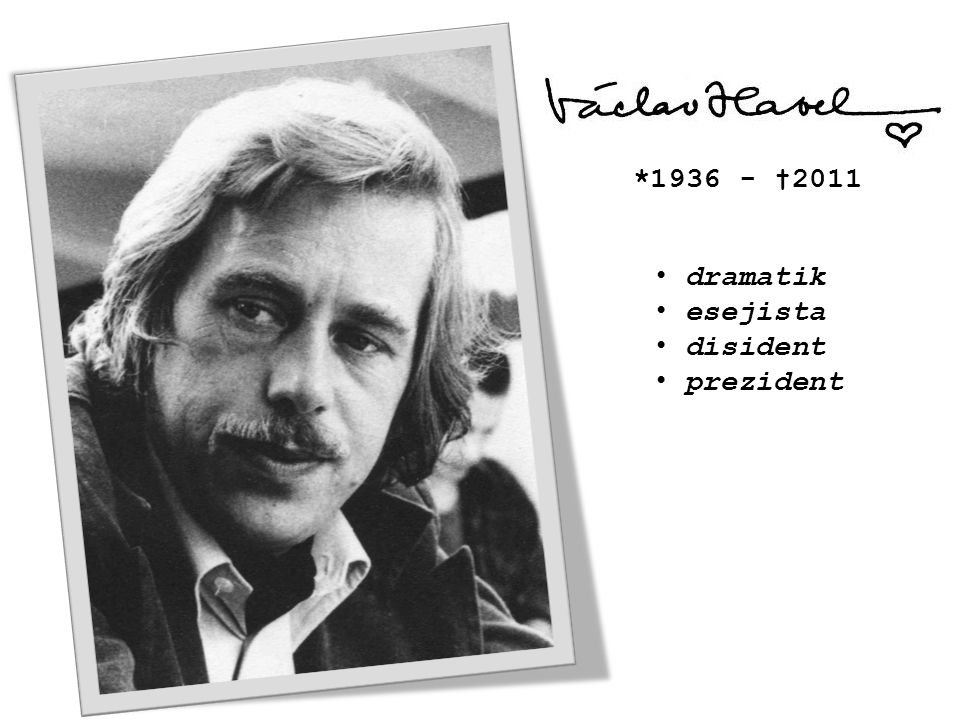 *1936 - †2011 dramatik esejista disident prezident