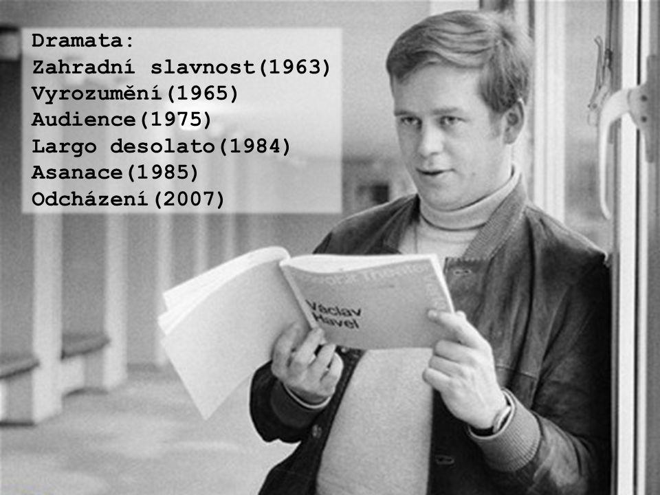 Dramata: Zahradní slavnost(1963) Vyrozumění(1965) Audience(1975) Largo desolato(1984) Asanace(1985) Odcházení(2007)
