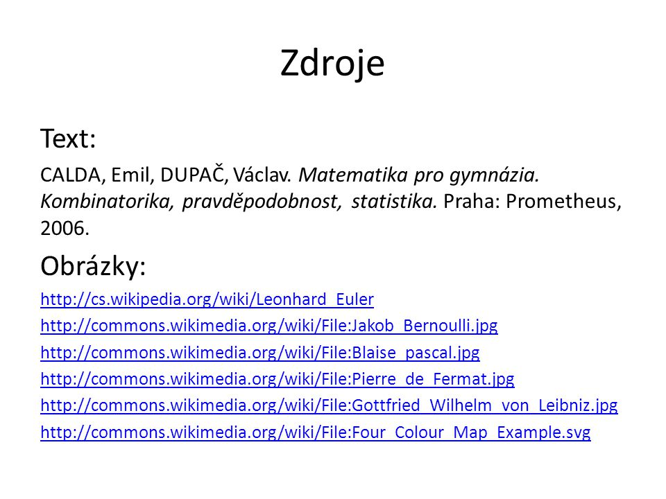 Zdroje Text: CALDA, Emil, DUPAČ, Václav. Matematika pro gymnázia.