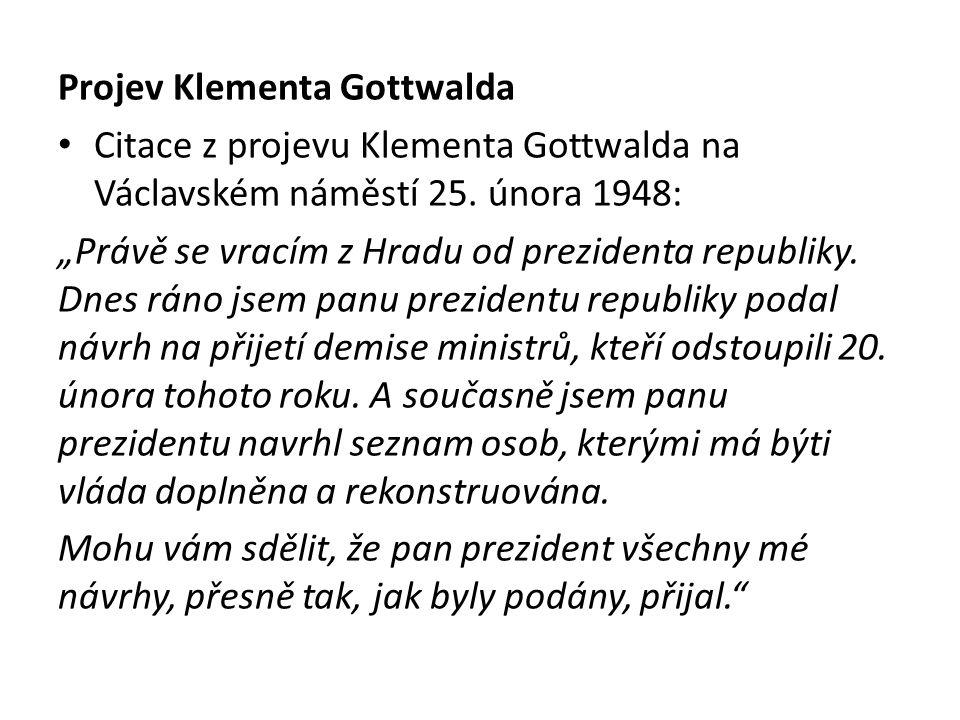"""Projev Klementa Gottwalda Citace z projevu Klementa Gottwalda na Václavském náměstí 25. února 1948: """"Právě se vracím z Hradu od prezidenta republiky."""