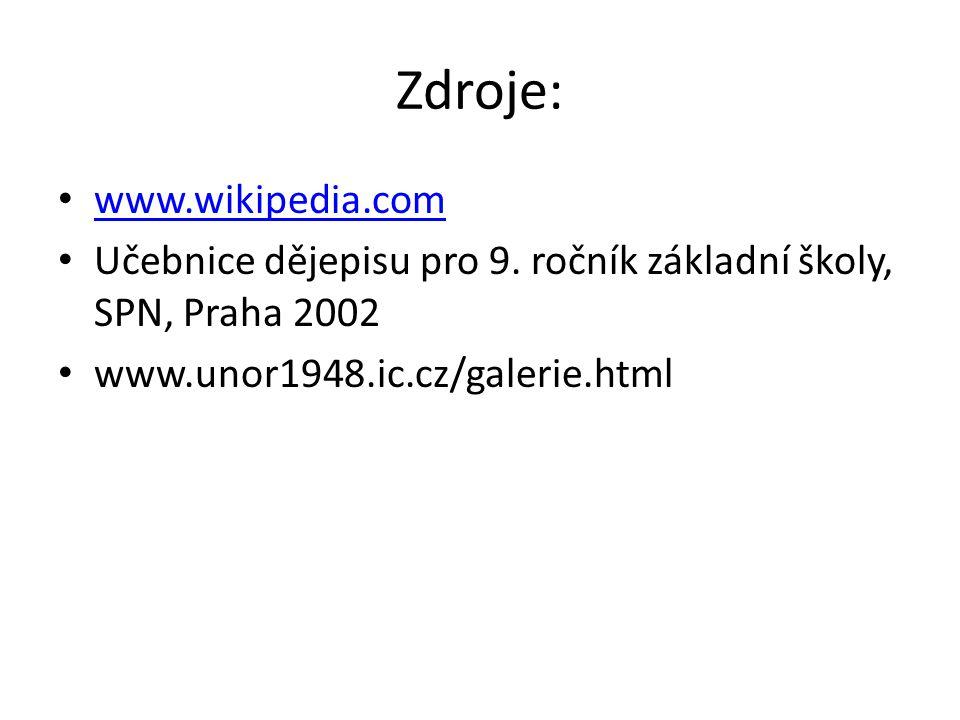 Zdroje: www.wikipedia.com Učebnice dějepisu pro 9. ročník základní školy, SPN, Praha 2002 www.unor1948.ic.cz/galerie.html