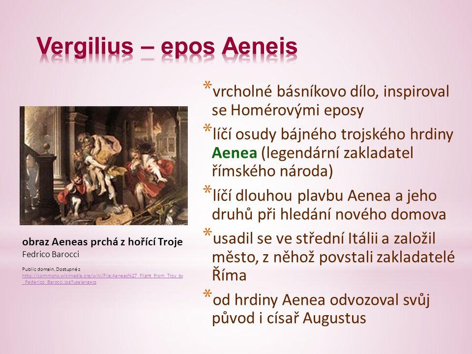 * vrcholné básníkovo dílo, inspiroval se Homérovými eposy * líčí osudy bájného trojského hrdiny Aenea (legendární zakladatel římského národa) * líčí dlouhou plavbu Aenea a jeho druhů při hledání nového domova * usadil se ve střední Itálii a založil město, z něhož povstali zakladatelé Říma * od hrdiny Aenea odvozoval svůj původ i císař Augustus obraz Aeneas prchá z hořící Troje Fedrico Barocci Public domain.