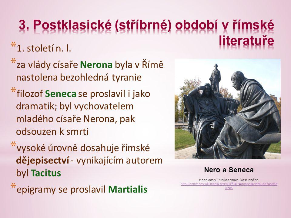* 1. století n. l. * za vlády císaře Nerona byla v Římě nastolena bezohledná tyranie * filozof Seneca se proslavil i jako dramatik; byl vychovatelem m