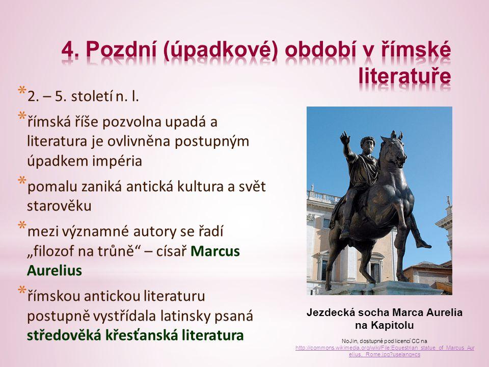 * 2. – 5. století n. l. * římská říše pozvolna upadá a literatura je ovlivněna postupným úpadkem impéria * pomalu zaniká antická kultura a svět starov