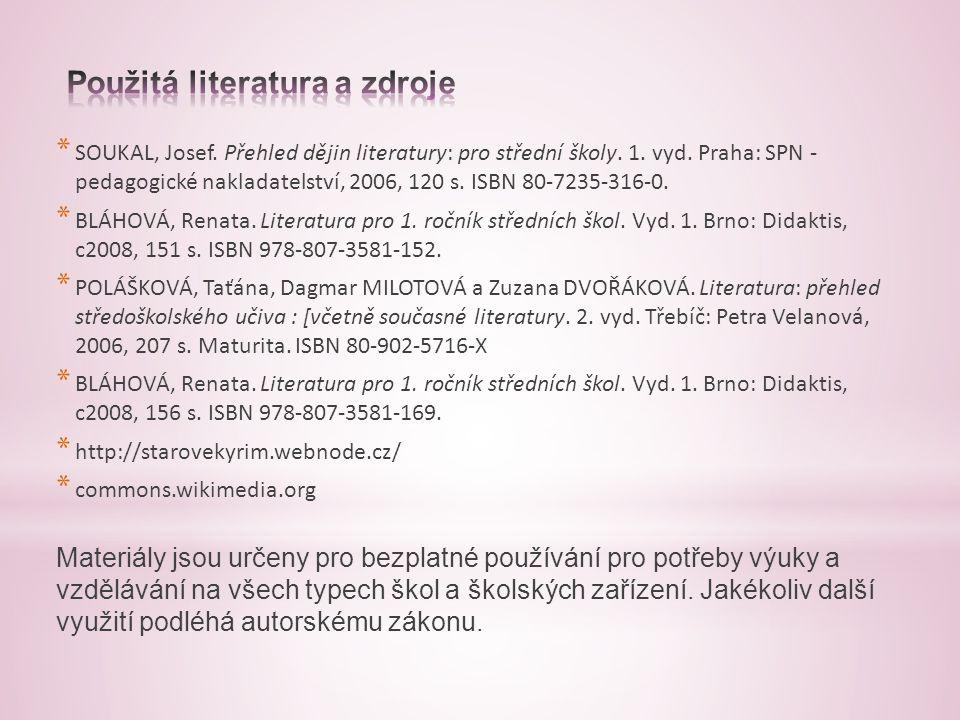 * SOUKAL, Josef. Přehled dějin literatury: pro střední školy. 1. vyd. Praha: SPN - pedagogické nakladatelství, 2006, 120 s. ISBN 80-7235-316-0. * BLÁH